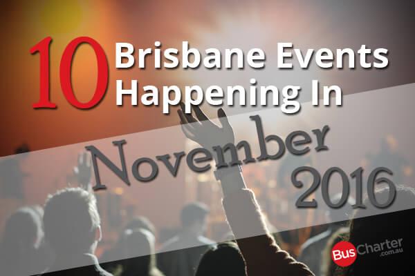 10 Brisbane Events Happening In November 2016