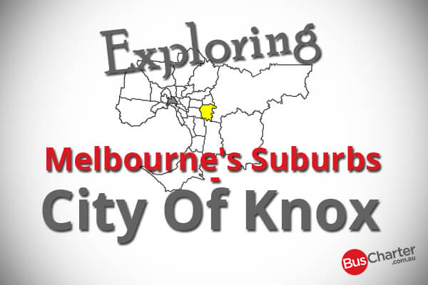 Exploring Melbourne's Suburbs – City Of Knox