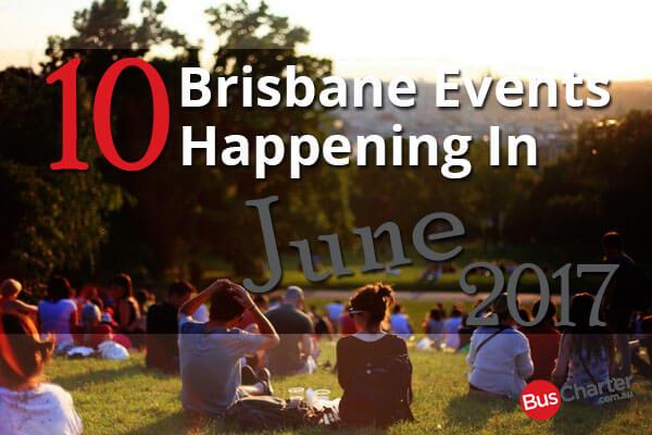 10 Brisbane Events Happening in June 2017