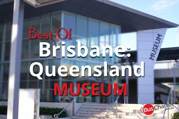 Best Of Brisbane: Queensland Museum