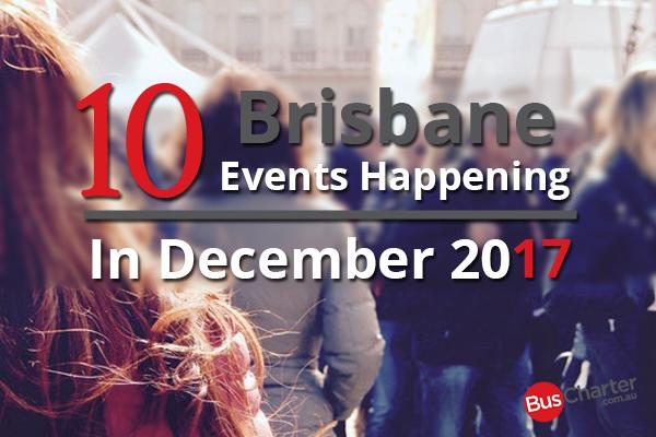 10 Brisbane Events Happening In December 2017