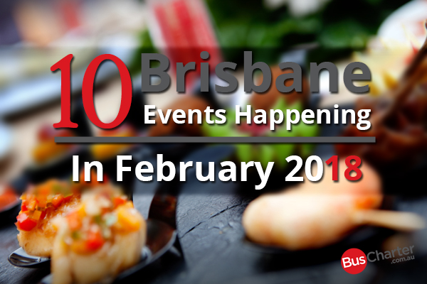 10 Brisbane Events Happening In February 2018
