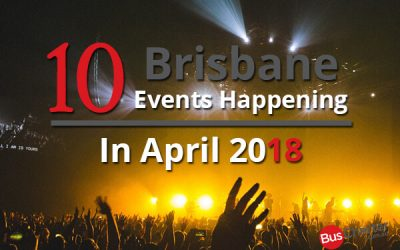 10 Brisbane Events Happening In April 2018
