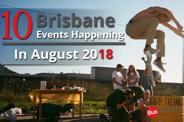 10 Brisbane Events Happening In August 2018